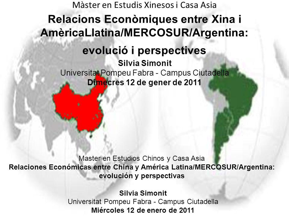 Màster en Estudis Xinesos i Casa Asia Relacions Econòmiques entre Xina i AmèricaLlatina/MERCOSUR/Argentina: evolució i perspectives Silvia Simonit Universitat Pompeu Fabra - Campus Ciutadella Dimecres 12 de gener de 2011