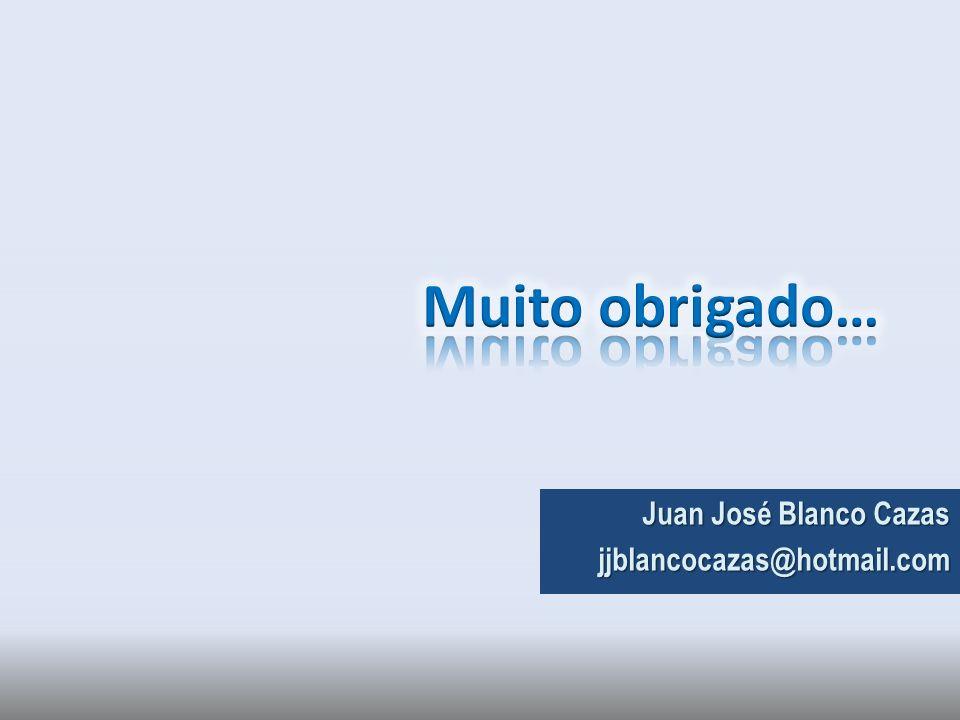 Muito obrigado… Juan José Blanco Cazas jjblancocazas@hotmail.com