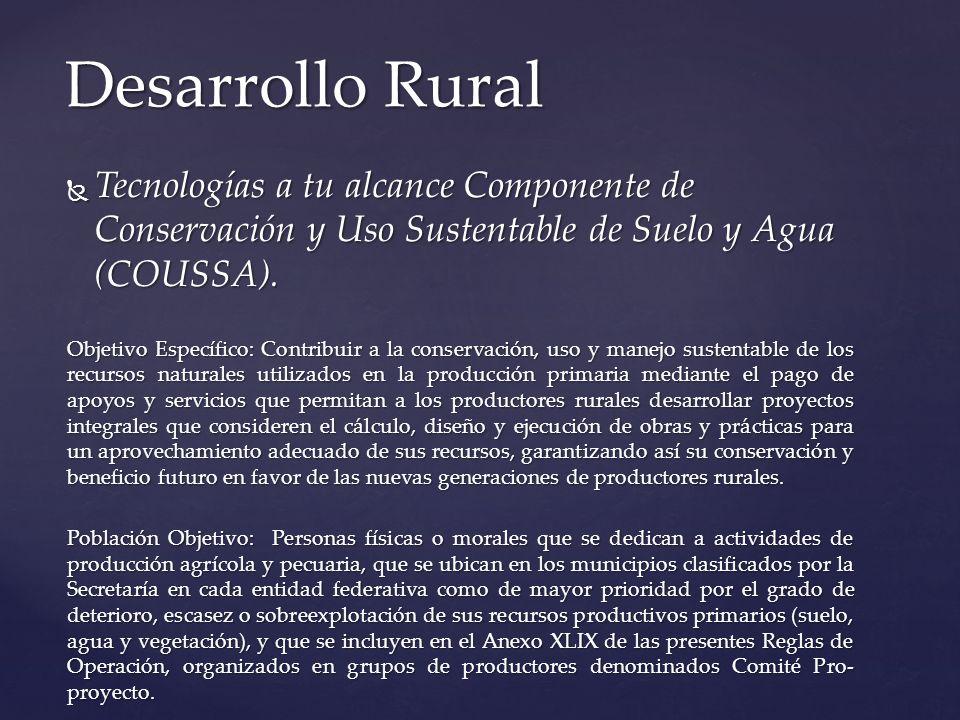 Desarrollo Rural Tecnologías a tu alcance Componente de Conservación y Uso Sustentable de Suelo y Agua (COUSSA).