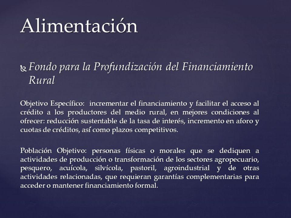 Alimentación Fondo para la Profundización del Financiamiento Rural