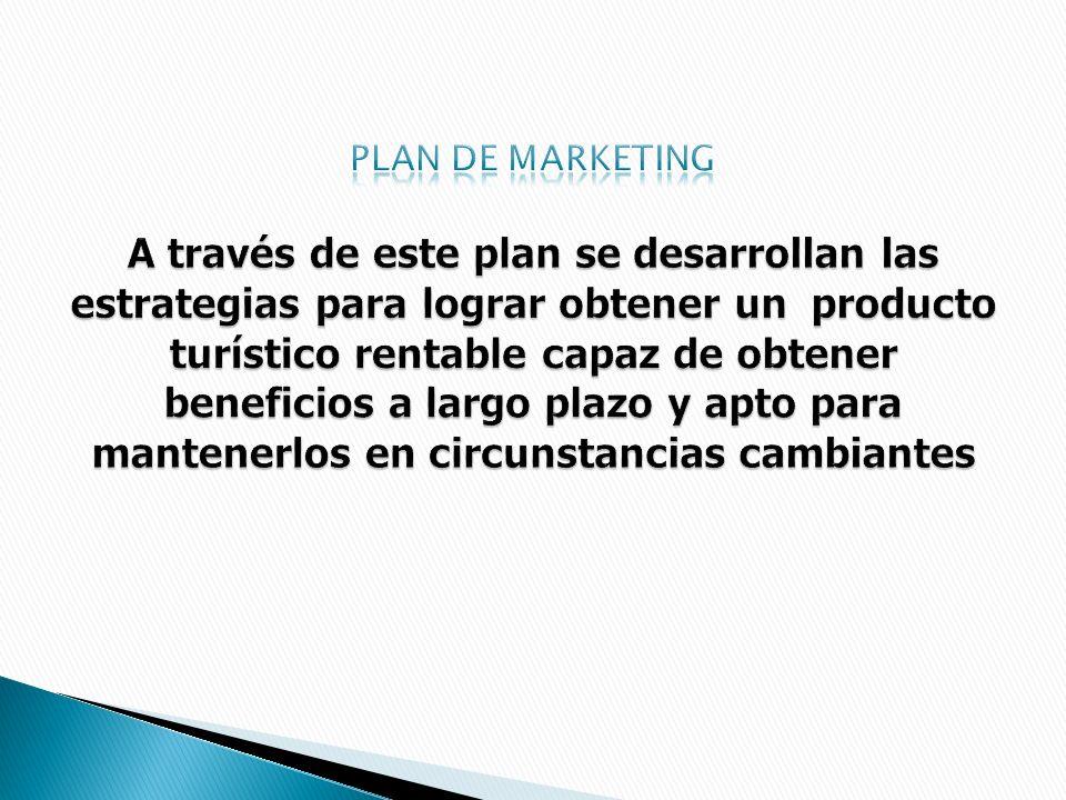 Plan de marketing A través de este plan se desarrollan las estrategias para lograr obtener un producto turístico rentable capaz de obtener beneficios a largo plazo y apto para mantenerlos en circunstancias cambiantes