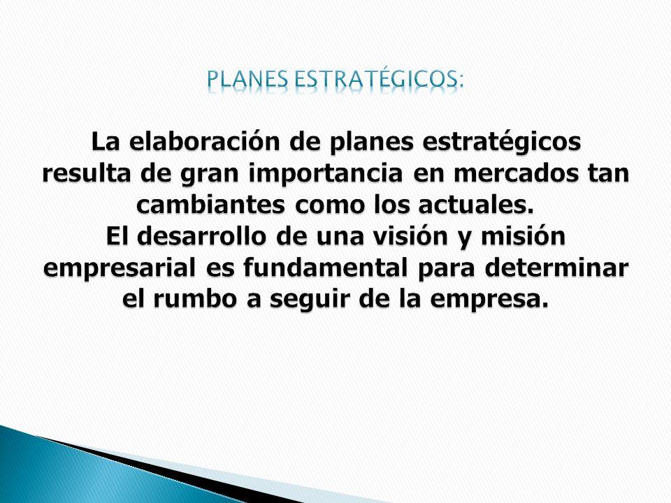 Planes estratégicos: La elaboración de planes estratégicos resulta de gran importancia en mercados tan cambiantes como los actuales.