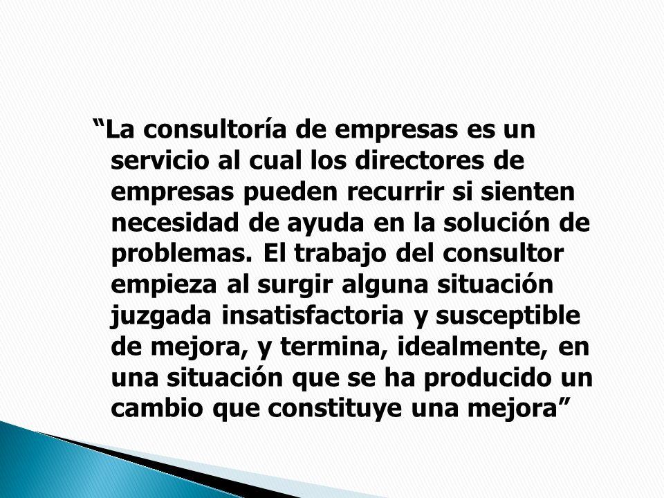 La consultoría de empresas es un servicio al cual los directores de empresas pueden recurrir si sienten necesidad de ayuda en la solución de problemas.