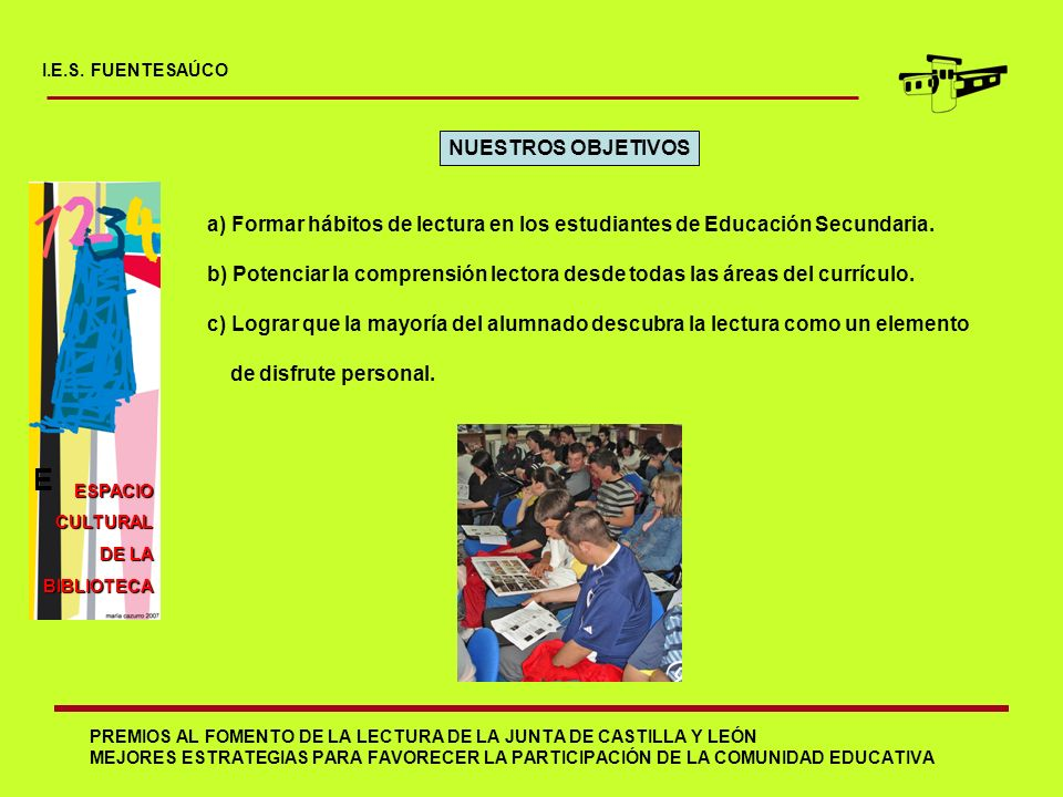 I.E.S. FUENTESAÚCO NUESTROS OBJETIVOS. a) Formar hábitos de lectura en los estudiantes de Educación Secundaria.