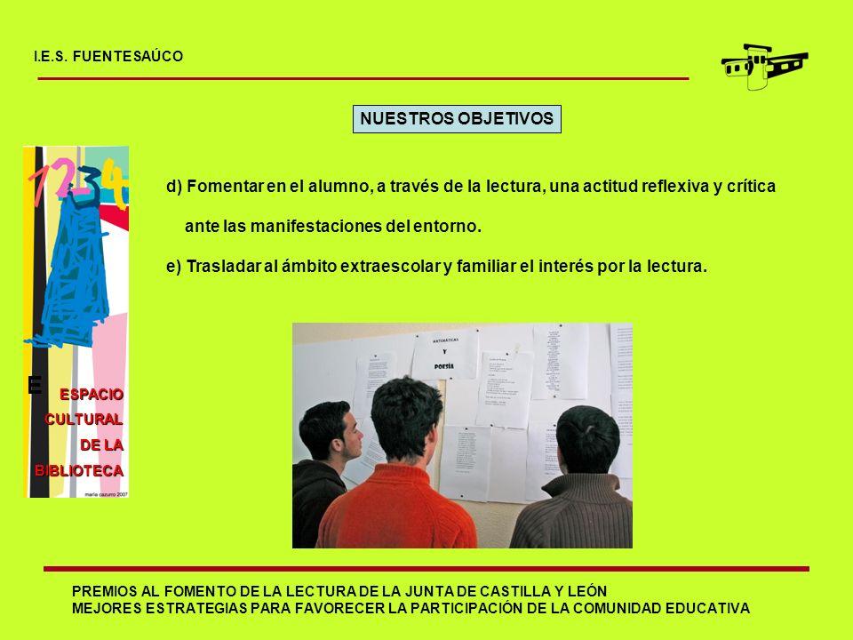 I.E.S. FUENTESAÚCO NUESTROS OBJETIVOS. d) Fomentar en el alumno, a través de la lectura, una actitud reflexiva y crítica.
