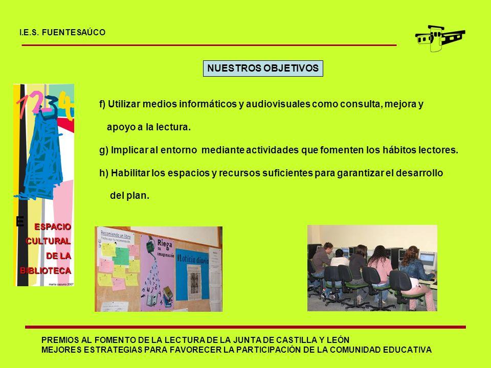 I.E.S. FUENTESAÚCO NUESTROS OBJETIVOS. f) Utilizar medios informáticos y audiovisuales como consulta, mejora y.