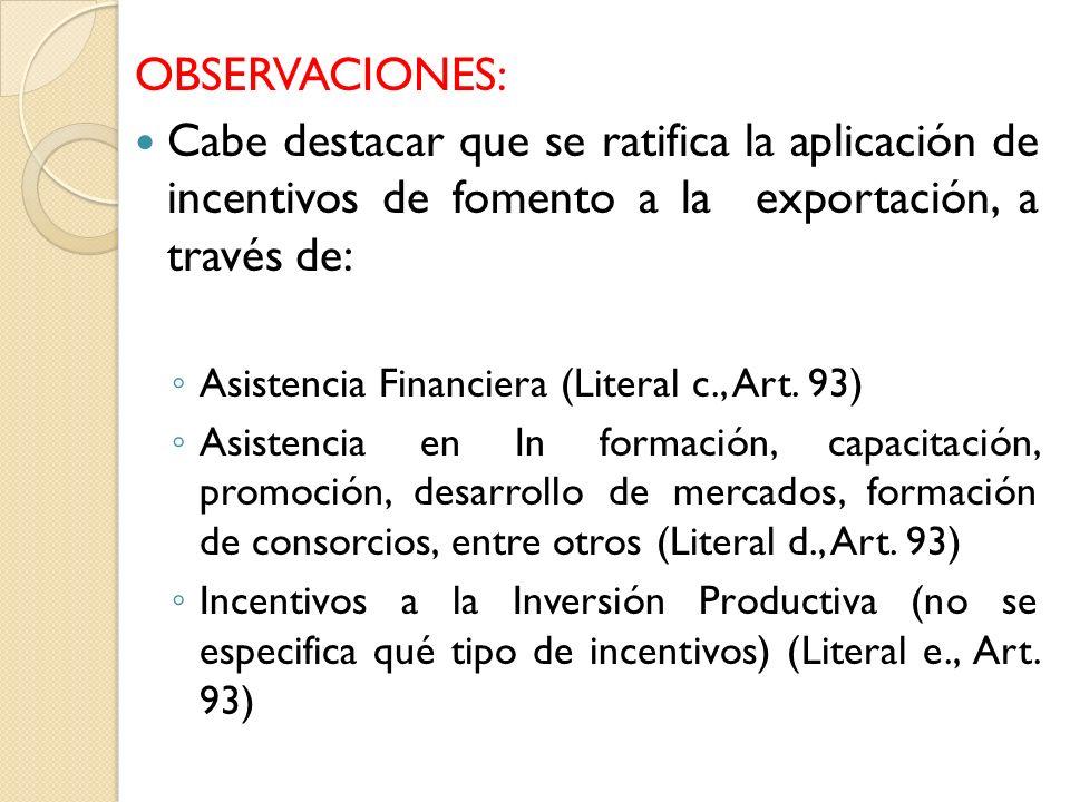 OBSERVACIONES: Cabe destacar que se ratifica la aplicación de incentivos de fomento a la exportación, a través de: