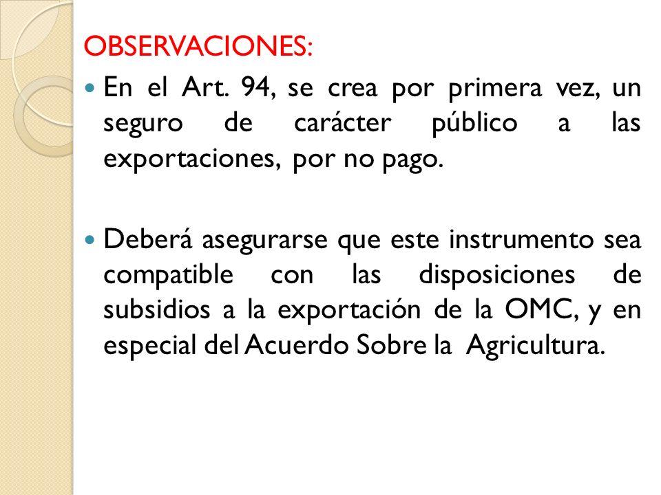 OBSERVACIONES: En el Art. 94, se crea por primera vez, un seguro de carácter público a las exportaciones, por no pago.