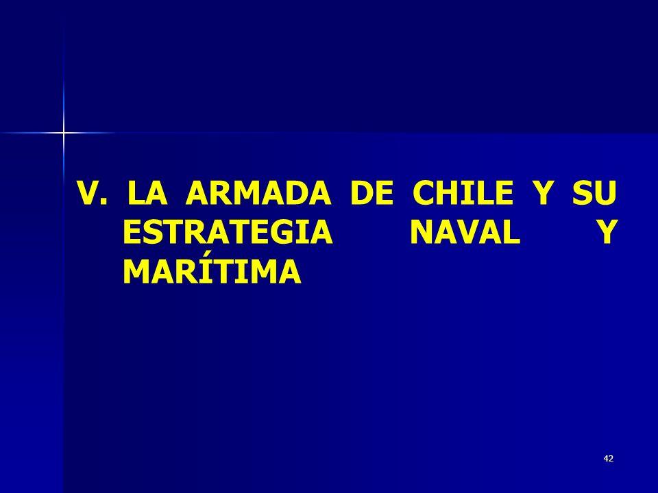 V. LA ARMADA DE CHILE Y SU ESTRATEGIA NAVAL Y MARÍTIMA
