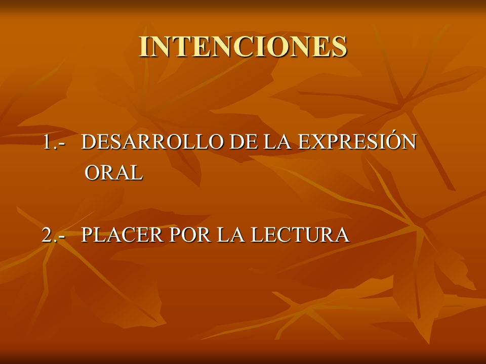 INTENCIONES 1.- DESARROLLO DE LA EXPRESIÓN ORAL