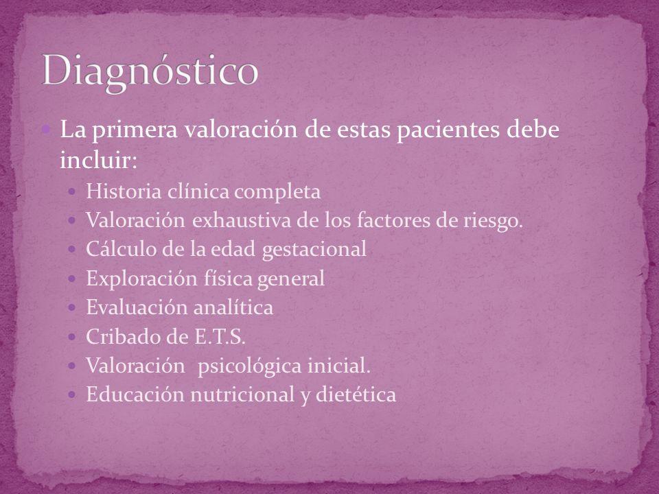 Diagnóstico La primera valoración de estas pacientes debe incluir:
