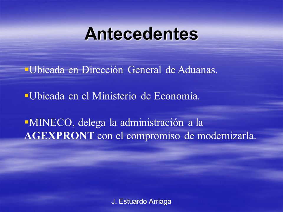 Antecedentes Ubicada en Dirección General de Aduanas.