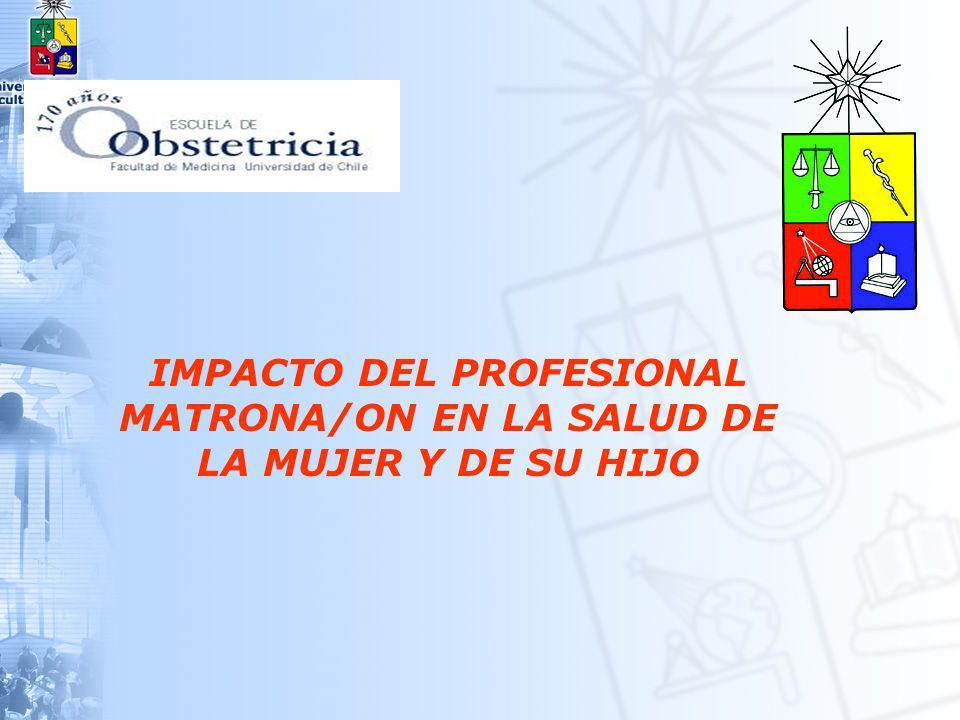 IMPACTO DEL PROFESIONAL MATRONA/ON EN LA SALUD DE LA MUJER Y DE SU HIJO