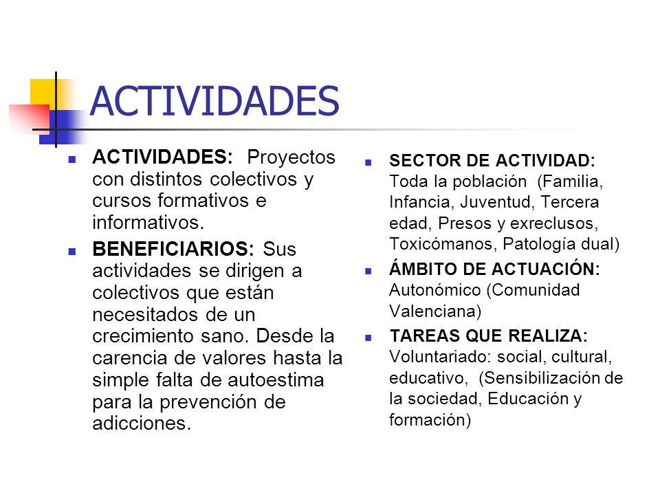ACTIVIDADES ACTIVIDADES: Proyectos con distintos colectivos y cursos formativos e informativos.