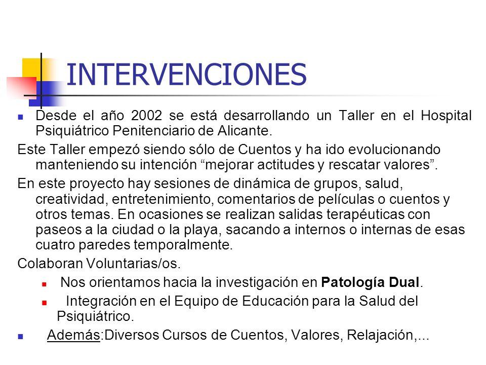 INTERVENCIONESDesde el año 2002 se está desarrollando un Taller en el Hospital Psiquiátrico Penitenciario de Alicante.