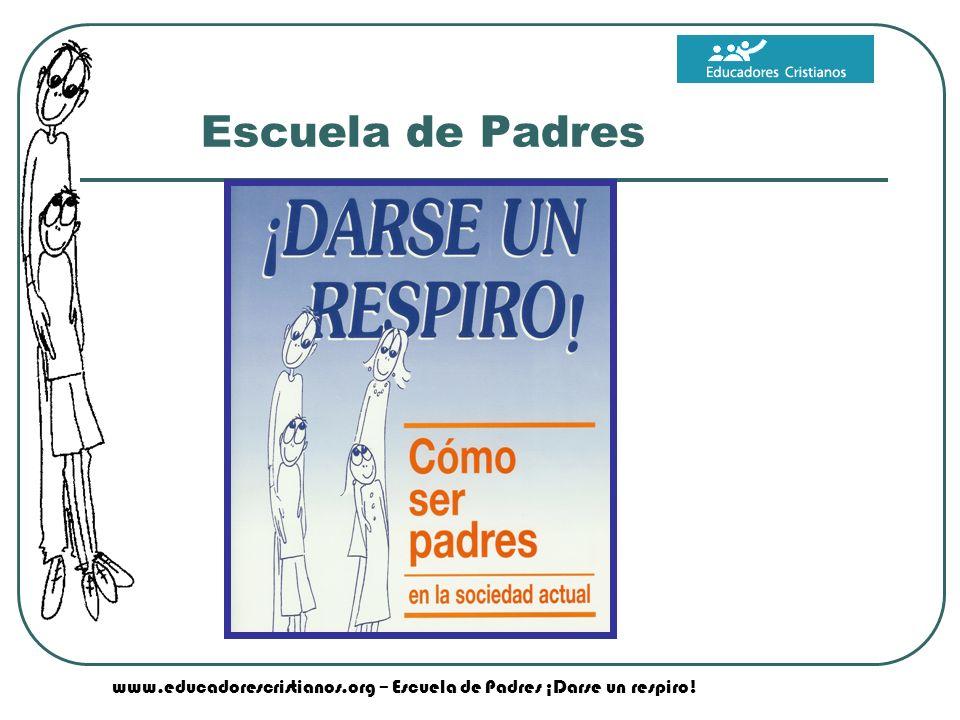www.educadorescristianos.org – Escuela de Padres ¡Darse un respiro!