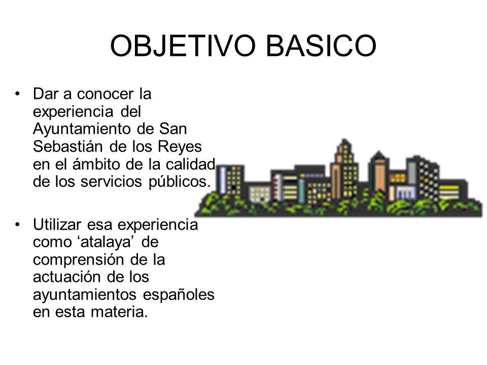 OBJETIVO BASICO Dar a conocer la experiencia del Ayuntamiento de San Sebastián de los Reyes en el ámbito de la calidad de los servicios públicos.