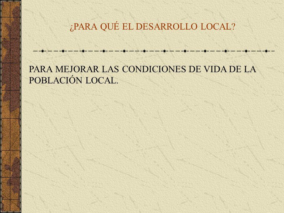 ¿PARA QUÉ EL DESARROLLO LOCAL