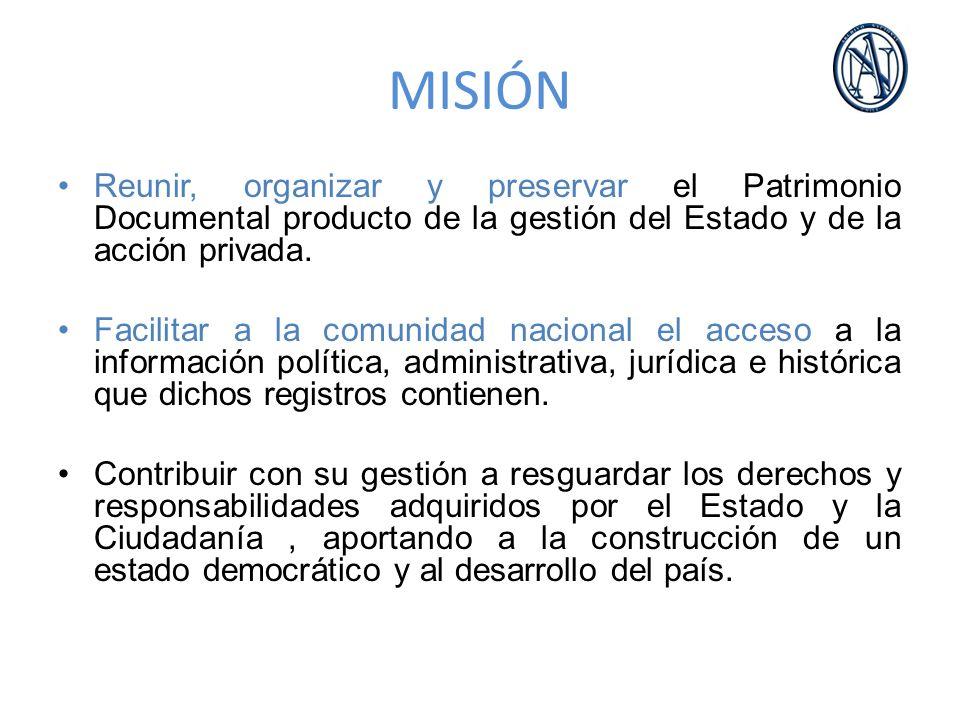 MISIÓN Reunir, organizar y preservar el Patrimonio Documental producto de la gestión del Estado y de la acción privada.