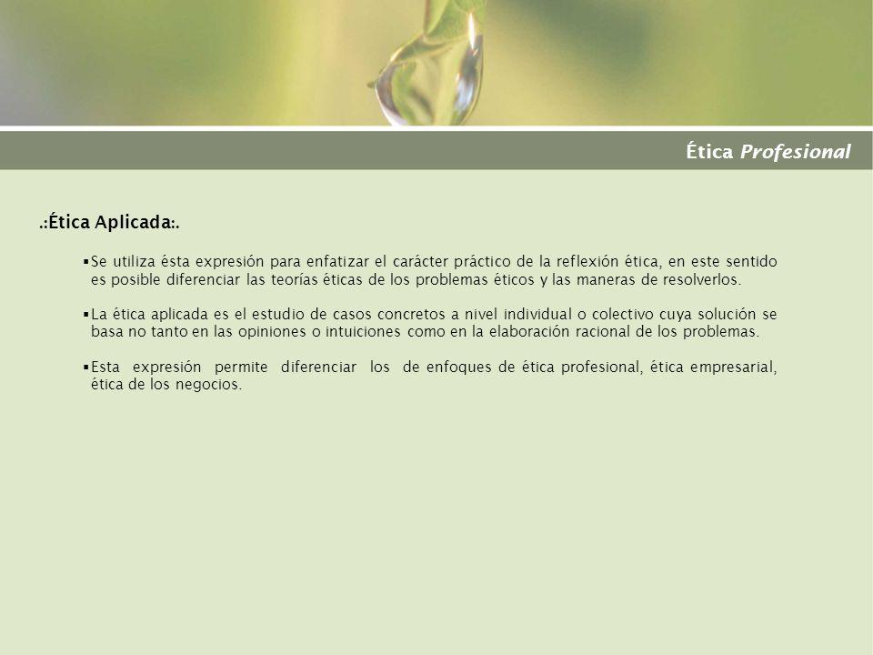 Ética Profesional .:Ética Aplicada:.