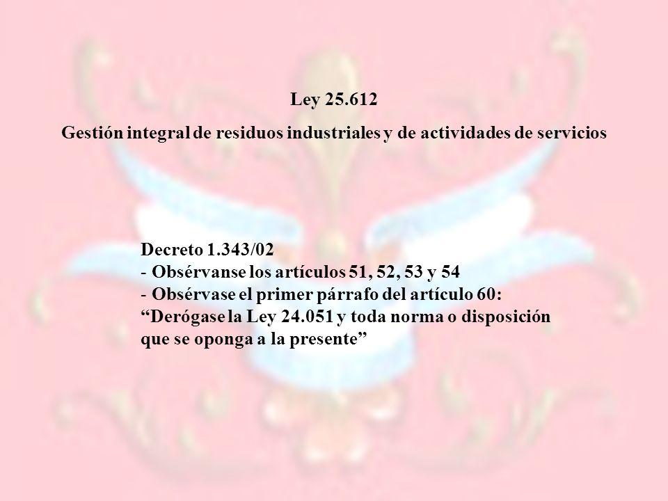Ley 25.612 Gestión integral de residuos industriales y de actividades de servicios. Decreto 1.343/02.