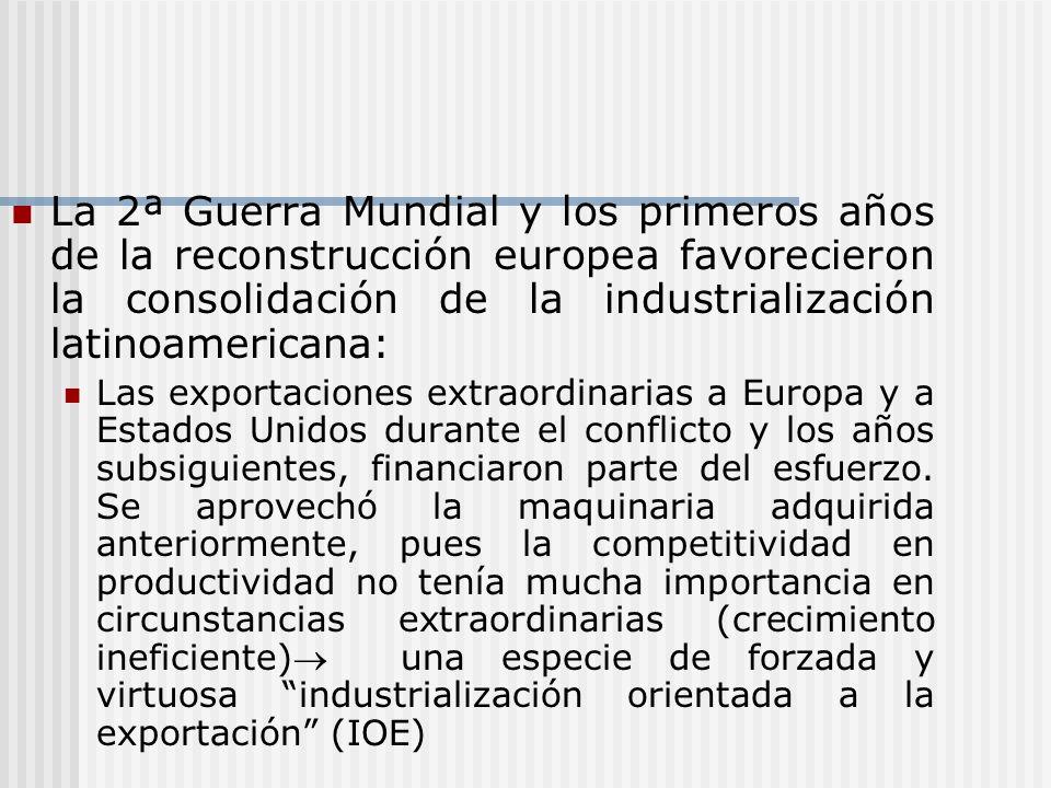 La 2ª Guerra Mundial y los primeros años de la reconstrucción europea favorecieron la consolidación de la industrialización latinoamericana: