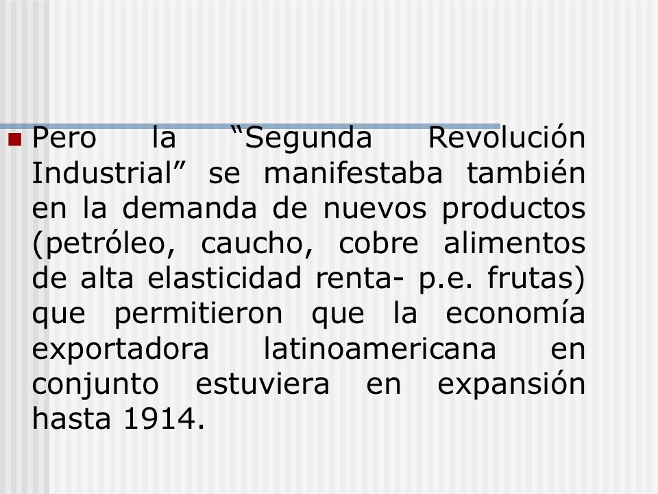 Pero la Segunda Revolución Industrial se manifestaba también en la demanda de nuevos productos (petróleo, caucho, cobre alimentos de alta elasticidad renta- p.e.