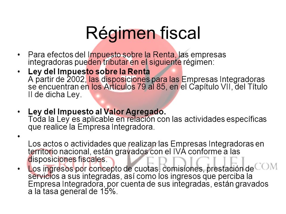 Régimen fiscal Para efectos del Impuesto sobre la Renta, las empresas integradoras pueden tributar en el siguiente régimen: