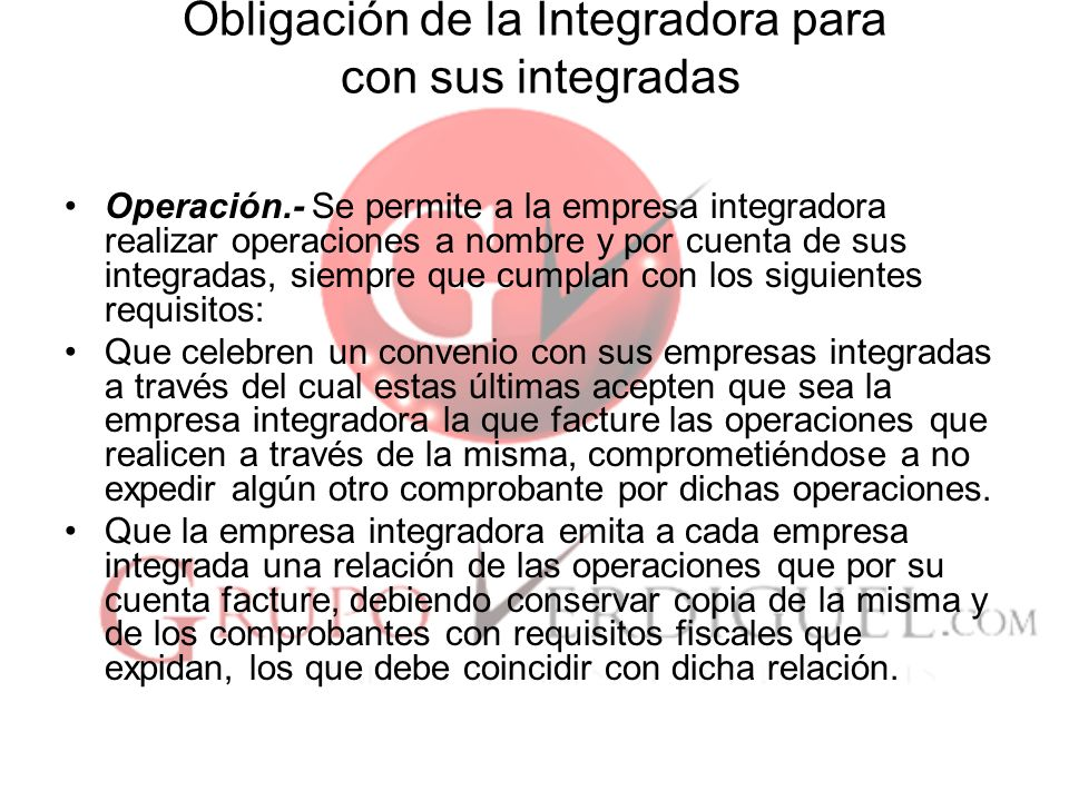 Obligación de la Integradora para con sus integradas
