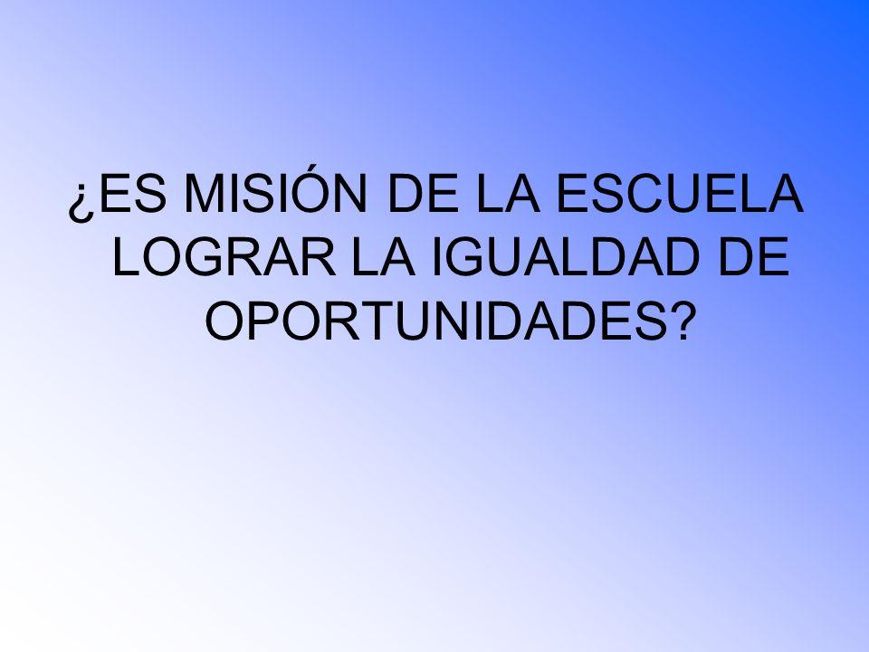 ¿ES MISIÓN DE LA ESCUELA LOGRAR LA IGUALDAD DE OPORTUNIDADES