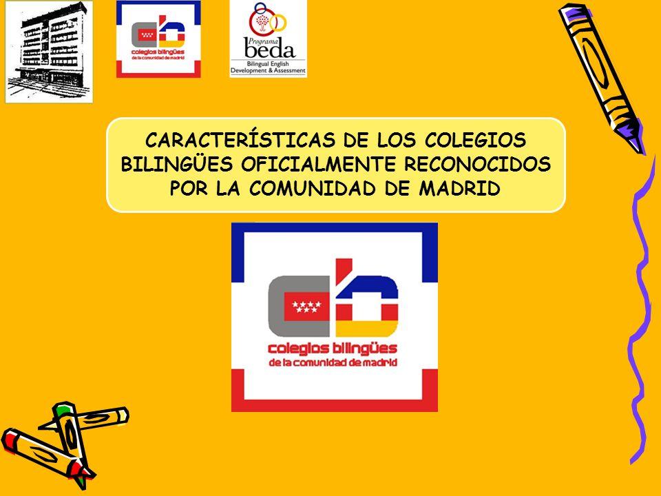 CARACTERÍSTICAS DE LOS COLEGIOS BILINGÜES OFICIALMENTE RECONOCIDOS POR LA COMUNIDAD DE MADRID