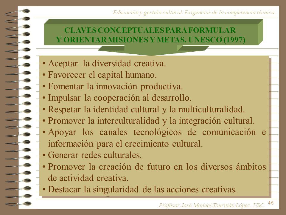 Aceptar la diversidad creativa. Favorecer el capital humano.