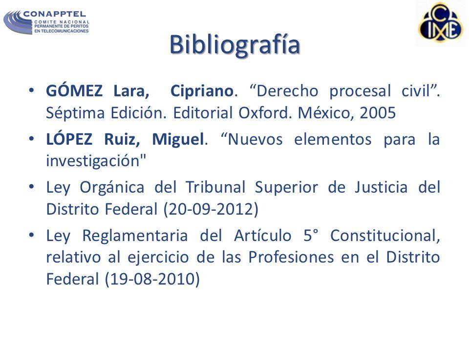 Bibliografía GÓMEZ Lara, Cipriano. Derecho procesal civil . Séptima Edición. Editorial Oxford. México, 2005.