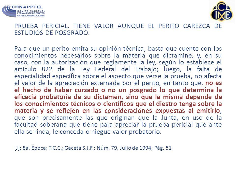 PRUEBA PERICIAL. TIENE VALOR AUNQUE EL PERITO CAREZCA DE ESTUDIOS DE POSGRADO.