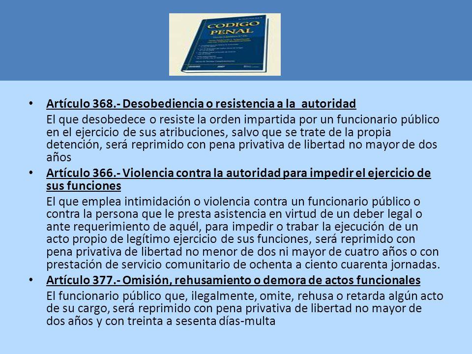 Artículo 368.- Desobediencia o resistencia a la autoridad