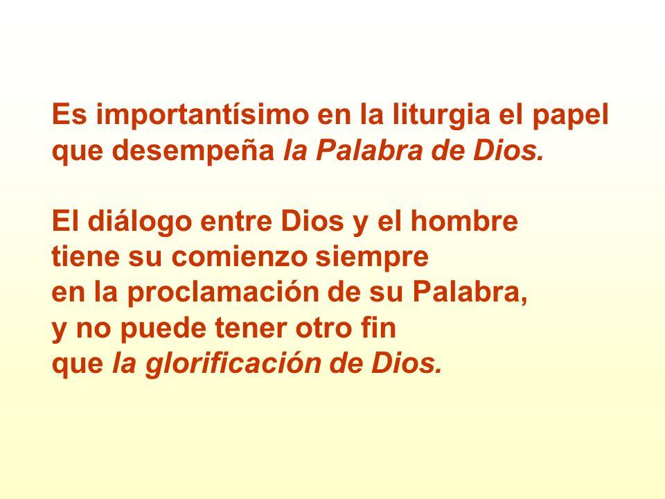 Es importantísimo en la liturgia el papel