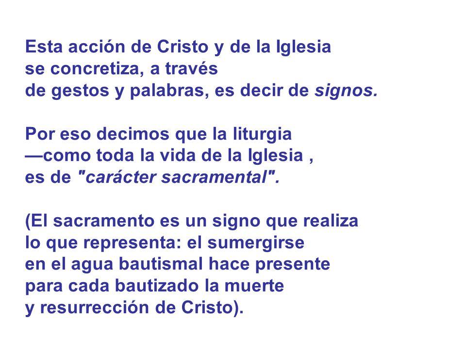 Esta acción de Cristo y de la Iglesia