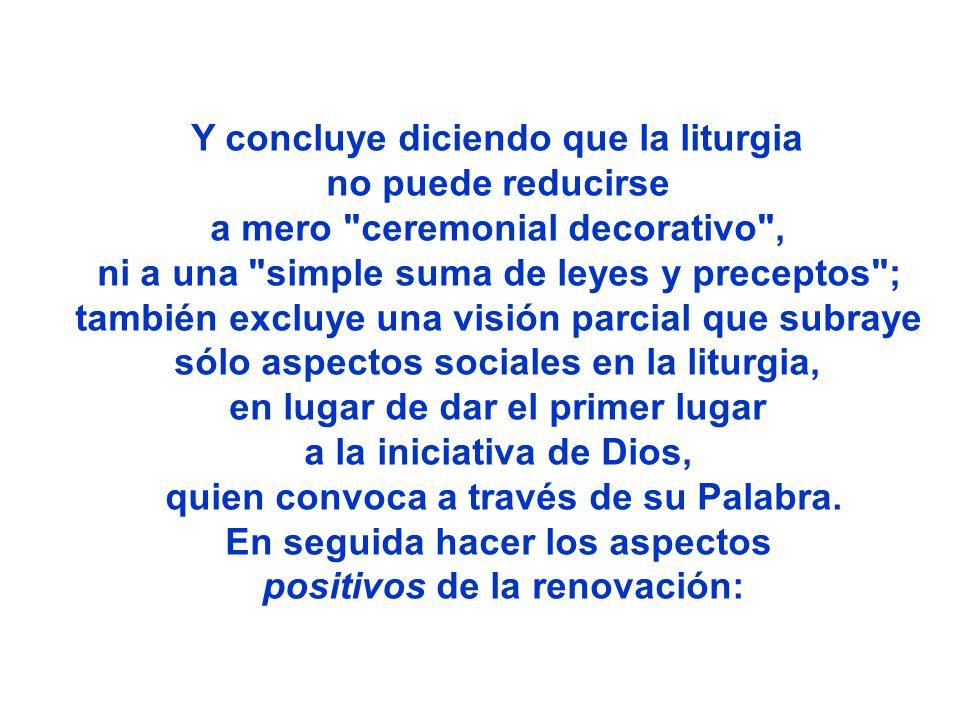 Y concluye diciendo que la liturgia no puede reducirse