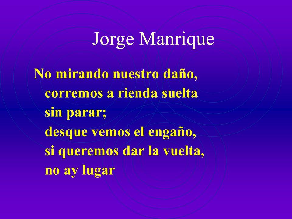 Jorge Manrique No mirando nuestro daño, corremos a rienda suelta