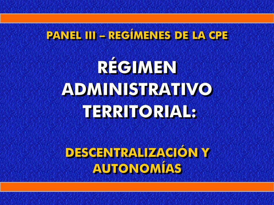 PANEL III – REGÍMENES DE LA CPE RÉGIMEN ADMINISTRATIVO TERRITORIAL: DESCENTRALIZACIÓN Y AUTONOMÍAS