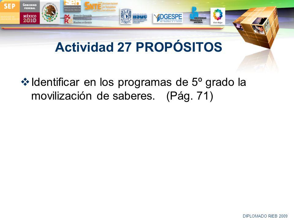 Actividad 27 PROPÓSITOS Identificar en los programas de 5º grado la movilización de saberes. (Pág. 71)