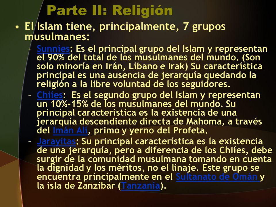 Parte II: Religión El Islam tiene, principalmente, 7 grupos musulmanes: