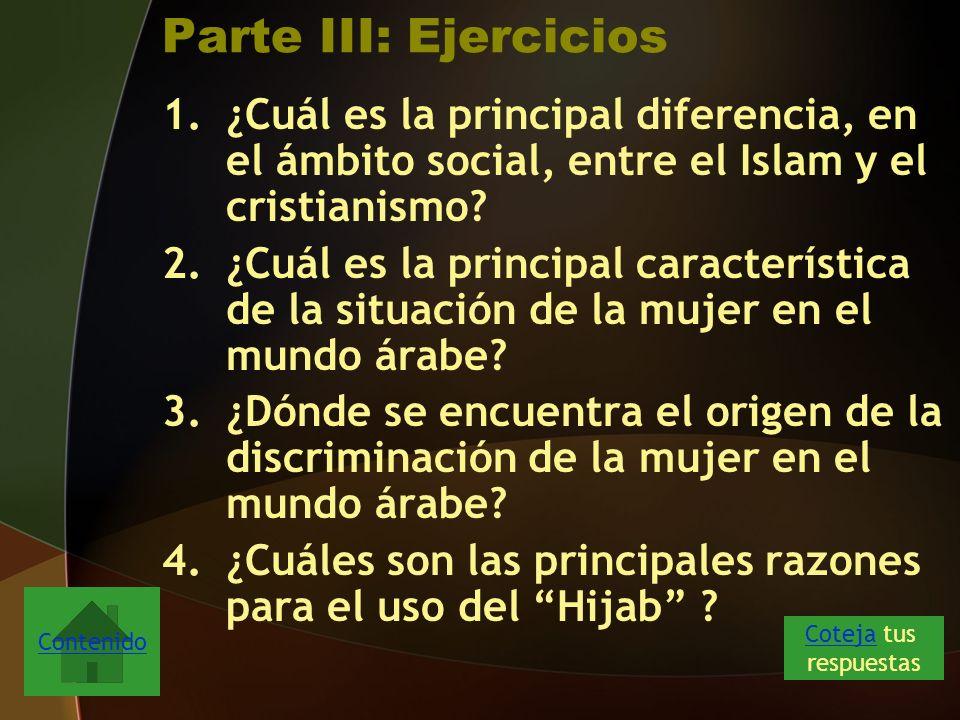 Parte III: Ejercicios ¿Cuál es la principal diferencia, en el ámbito social, entre el Islam y el cristianismo