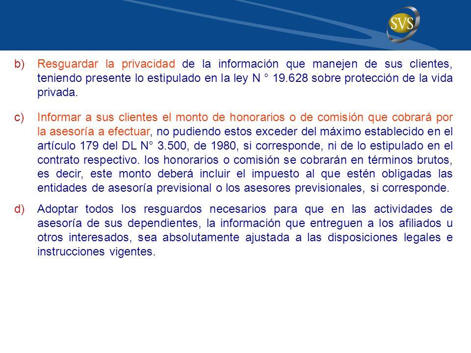 Resguardar la privacidad de la información que manejen de sus clientes, teniendo presente lo estipulado en la ley N ° 19.628 sobre protección de la vida privada.