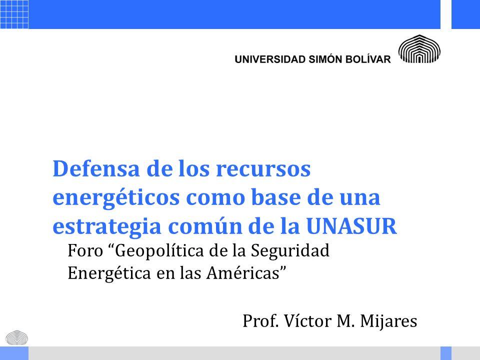 Defensa de los recursos energéticos como base de una estrategia común de la UNASUR