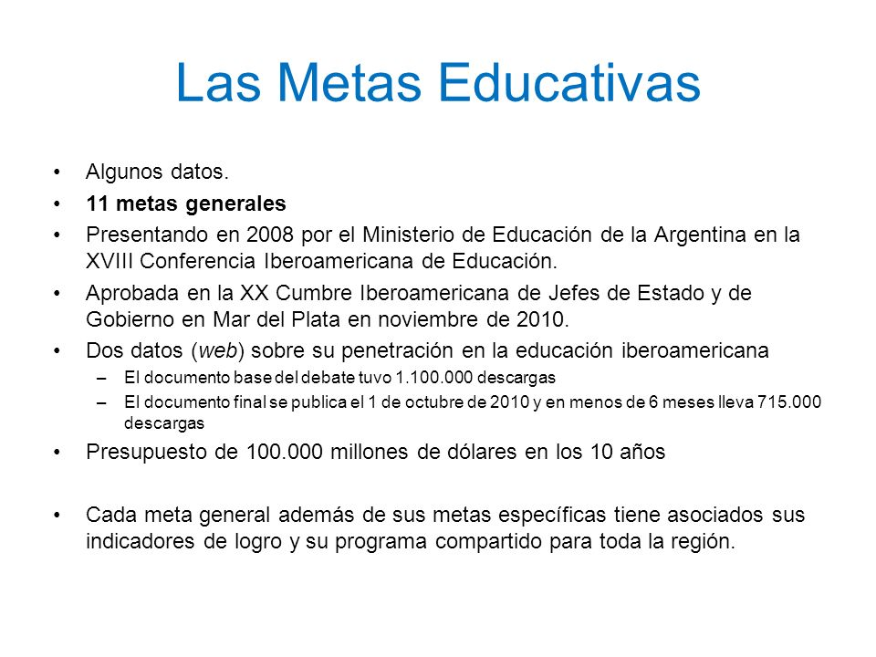 Las Metas Educativas Algunos datos. 11 metas generales