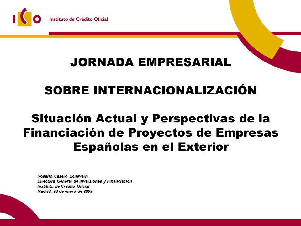 JORNADA EMPRESARIAL SOBRE INTERNACIONALIZACIÓN Situación Actual y Perspectivas de la Financiación de Proyectos de Empresas Españolas en el Exterior