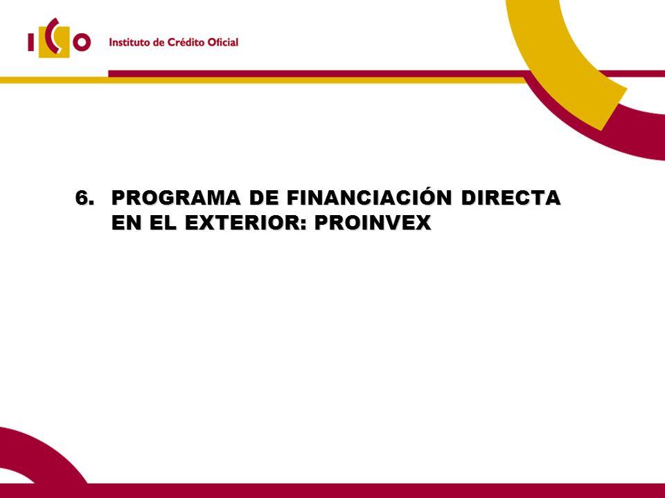 6. PROGRAMA DE FINANCIACIÓN DIRECTA EN EL EXTERIOR: PROINVEX