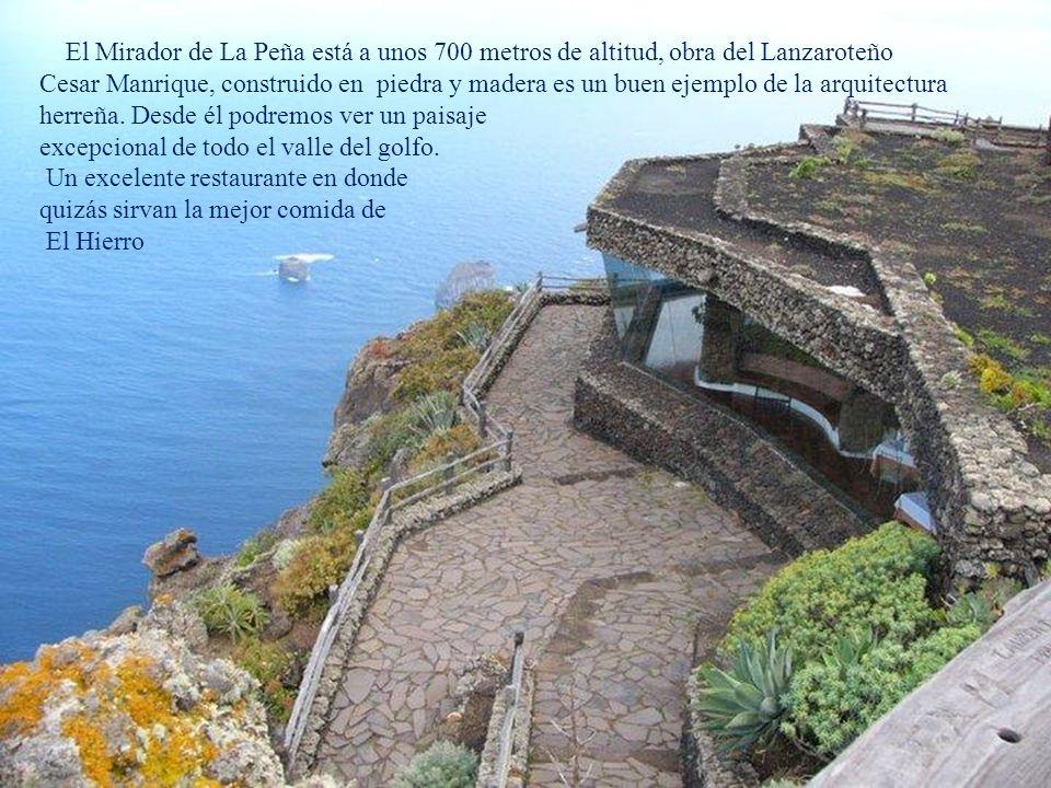 El Mirador de La Peña está a unos 700 metros de altitud, obra del Lanzaroteño Cesar Manrique, construido en piedra y madera es un buen ejemplo de la arquitectura herreña. Desde él podremos ver un paisaje