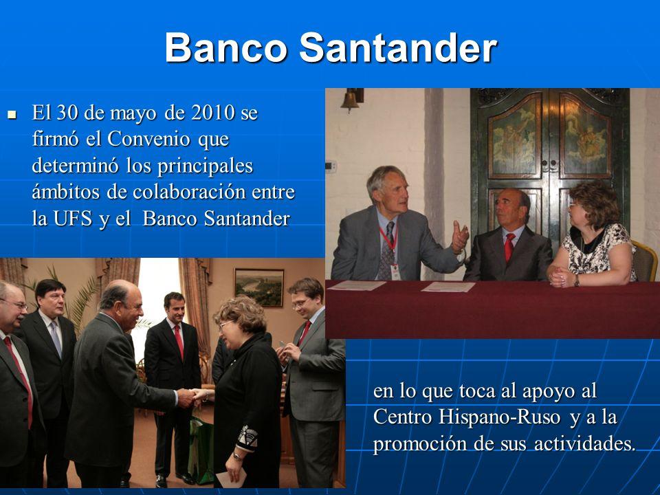 Banco Santander El 30 de mayo de 2010 se firmó el Convenio que determinó los principales ámbitos de colaboración entre la UFS y el Banco Santander.